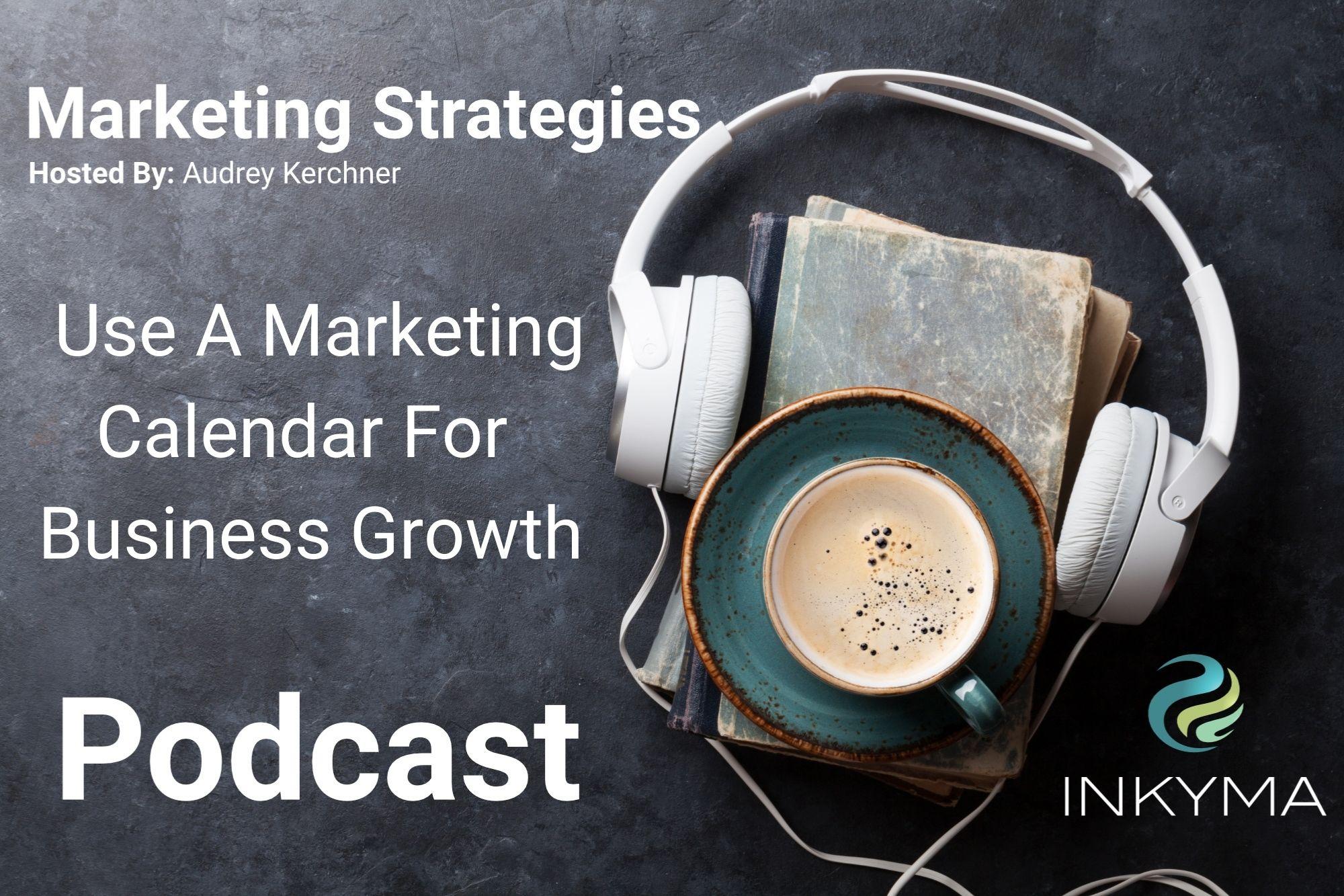 Use A Marketing Calendar For Business Growth