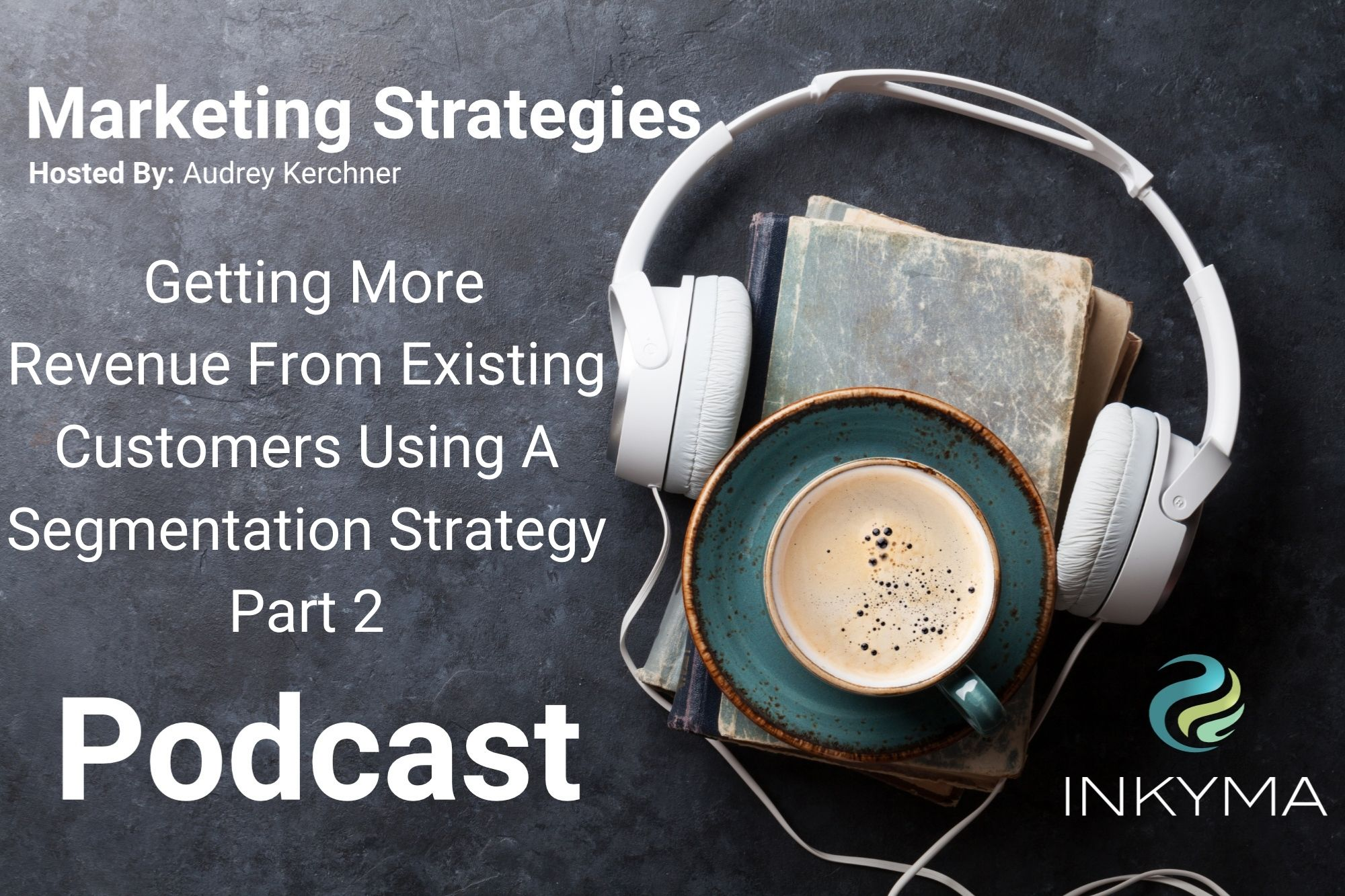 Getting More Revenue From Existing Customers Using A Segmentation Strategy (Part 2)